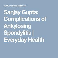 Sanjay Gupta: Complications of Ankylosing Spondylitis   Everyday Health