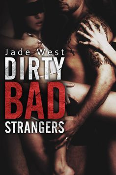 ✭✭✭✭ COVER REVEAL ✭✭✭✭ DIRTY BAD STRANGERS, Jade West  Goodreads → https://goo.gl/Z1V37u PARTY → https://goo.gl/GN7RJU Fan Club → https://goo.gl/lEkP2G Synopsis ↓ He calls me his dirty girl. He's just a caller, a sex line client, an anonymous pervert like all the others. Except he isn't. He's under my skin… his voice, his laugh, his twisted fantasies. He wants to watch me with other men. Lots of other men. He wants me blindfolded and bound and taken by strangers @bemybookboyfriend