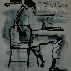 Blue Note album cover 1959  Blowin' The Blues Away/Horace Silver  ?Blue Mitchell (tp) Junior Cook (ts)  ?Horace Silver (p) Gene Taylor (b)?Louis Hayes (d)   ?Rudy Van Gelder Studio, Hackensack,  ?NJ, January 31, 1959