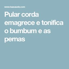 Pular corda emagrece e tonifica o bumbum e as pernas Health Fitness, Exercises, Toned Thighs, Legs, Benefits Of Jumping Rope, Burn Calories, Crunches, Get Lean, Personal Care
