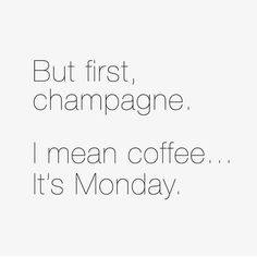 - Fabiana Justus - Monday is a day to drink a lot of champagne … oops, coffee! Words Quotes, Me Quotes, Motivational Quotes, Funny Quotes, Inspirational Quotes, Sayings, Funny Monday Quotes, Monday Motivation Quotes, People Quotes