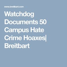 Watchdog Documents 50 Campus Hate Crime Hoaxes| Breitbart