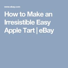 How to Make an Irresistible Easy Apple Tart | eBay