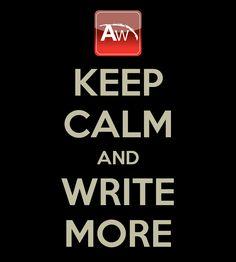 KEEP CALM AND WRITE MORE