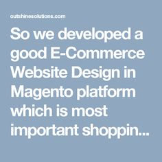 So we developed a good E-Commerce Website Design in Magento platform which is most important shopping cart application.