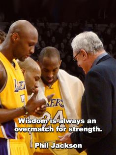 """""""Wisdom is always an overmatch for strength"""". Phil Jackson"""