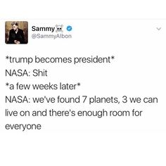 Orrrrr they could so everyone a favour, strap Trump to a rocket ship and get him the F off of planet Earth
