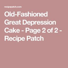 Old-Fashioned Great Depression Cake - Page 2 of 2 - Recipe Patch