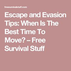Escape and Evasion Tips: When Is The Best Time To Move? – Free Survival Stuff