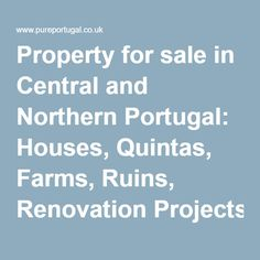 Property for sale in Central and Northern Portugal: Houses, Quintas, Farms, Ruins, Renovation Projects, Organic Smallholdings, Permaculture Property, Equestrian Property & more