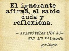 El ignorante afirma, el sabio duda y reflexiona-Aristóteles #Inspiracion