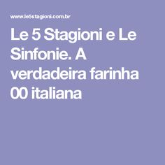 Le 5 Stagioni e Le Sinfonie. A verdadeira farinha 00 italiana