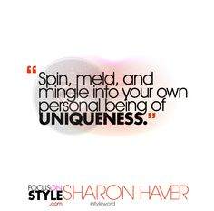 """Spin, meld, and mingle into your own personal being of uniqueness.""  For more daily stylist tips + style inspiration, visit: https://focusonstyle.com/styleword/ #fashionquote #styleword"