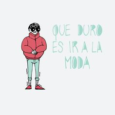 Rastros Ilustrados: Que duro es ir a la moda/So hard it's be fashion