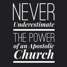 Never underestimate the power of an Apostolic church.