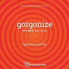 Dictionary.com's Word of the Day - gorgonize - to affect as a Gorgon; hypnotize; petrify.