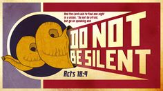 """""""And the Lord said to Paul one night in a vision, """"Do not be afraid, but go on speaking and do not be silent…"""" ~ Acts 18:9"""