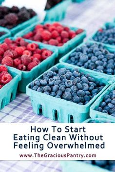 How To Start Eating Clean (Without Feeling Overwhelmed)   Clean Eating