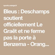 Bleus : Deschamps soutient officiellement Le Graët et ne ferme pas la porte à Benzema - Orange Sport