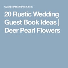 20 Rustic Wedding Guest Book Ideas | Deer Pearl Flowers