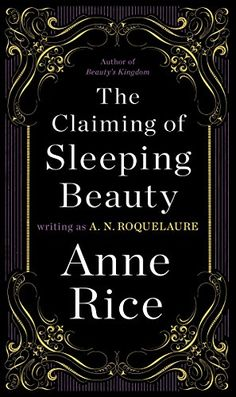 """Read """"The Claiming of Sleeping Beauty A Novel"""" by A. Roquelaure available from Rakuten Kobo. James' Fifty Shades of Grey and Sylvia Day's Bared to You, there was Anne Rice's New York Times best seller . Marcel Proust, Anne Rice Books, Books To Read, My Books, Sylvia Day, Fifty Shades Trilogy, Beauty Book, Penguin Books, Romance Novels"""