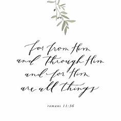 For from him and through him and for him are all things. To him be glory forever. Amen. // Romans 11:36 __ free iphone wallpaper// iphone wallpaper quotes #projectblessed #BISsisterhood #weeklywallpaper