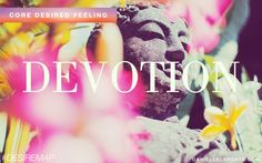 Devotion - One of my Core Desired Feelings. How do you want to feel? #DesireMap
