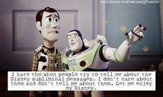 """""""I hate the when people try to tell me about the Disney subliminal messages.  I don't care about them and don't tell me about them.  Let me enjoy my Disney."""""""