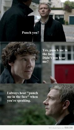 Sherlock- Punch me in the face. I may have already pinned this...