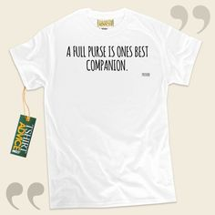 A full purse is ones best companion.-Proverb This type of  quotes t-shirt  will never go out of style. We feature ageless  quote shirts ,  words of understanding tops ,  strategy t shirts , plus  literature tee shirts  in appreciation of incredible authors, playwrights, creative thinkers, and... - http://www.tshirtadvice.com/proverb-t-shirts-a-full-purse-is-love-friendship-tshirts/