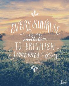 Every Sunrise is an inviation to brighten someones day - Richelle E. Goodrich #sunshine #brighten #richelleegoodrich