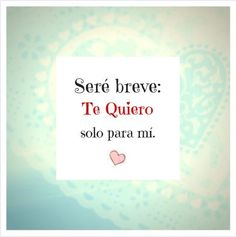 Frases cortas de amor I'll be brief, i want you all to myself. - 30 Frases de Amor para mi Novio: Originales y Tiernas