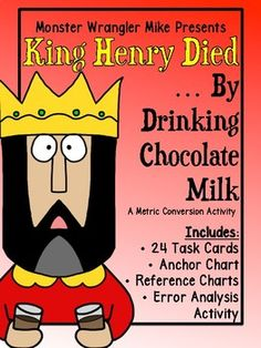 Have you heard the news? King Henry died by drinking chocolate milk! Like, please excuse my dear Aunt Sally, this mnemonic device is handy to have in the math classroom. This activity sets your students up for success with converting measurements within the metric system. Designed to help meet the fifth-grade math common core (CC.5.MD ...