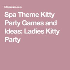 Spa Theme Kitty Party Games and Ideas: Ladies Kitty Party