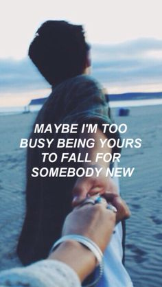 Talvez eu esteja muito ocupado sendo seu para cair por alguém novo.