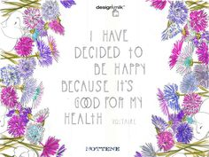 """April 2014 by Kimberly Hall of Nottene: """"I have decided to be happy because it's good for my health."""" —Voltaire"""