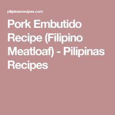 Pork Embutido Recipe (Filipino Meatloaf) - Pilipinas Recipes