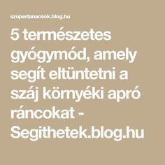 5 természetes gyógymód, amely segít eltüntetni a száj környéki apró ráncokat - Segithetek.blog.hu Blog, Math Equations, Health, Diy, Health Care, Bricolage, Blogging, Do It Yourself, Homemade