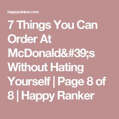 7 Things You Can Order At McDonald's Without Hating Yourself | Page 8 of 8 | Happy Ranker