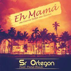 Sr Ortegon -  Eh Mamá (mi tierra bella me llama) [ft Pana Black]