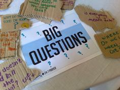 BIG QUESTIONS... We all have big questions about life, about God and faith, etc. This activity encourages people to ask their big questions as prayers.