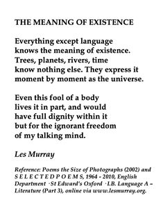 Les Murray, The Meaning Of Existence - Poetry Quotes, Words Quotes, Life Quotes, Sayings, Qoutes, Lyric Poem, Lyrics, Australian Authors, Meaning Of Life