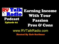 Earning Income From Your Passion Pros and Cons | RV Talk Radio Ep.62  #p...