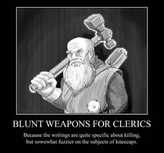 I'm not a cleric, but come on, I have to pin it for the Firefly reference. Blunt Weapons For Clerics