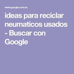 ideas para reciclar neumaticos usados - Buscar con Google