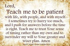 Teach me to be patient. <3 in Jesus Almighty Name amen