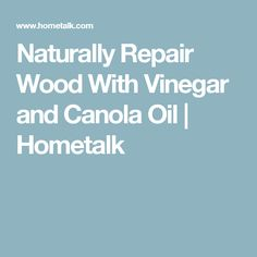 Naturally Repair Wood With Vinegar and Canola Oil Diy Furniture Repair, Furniture Cleaner, How To Clean Furniture, Furniture Care, Wooden Furniture, Natural Wood Repair, Cleaning Wood, Cleaning Hacks, Cleaning Products