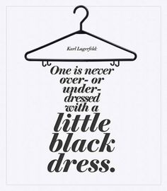 """""""One is never over- or under-dressed with a little black dress."""" - Karl Lagerfeld #quotes"""