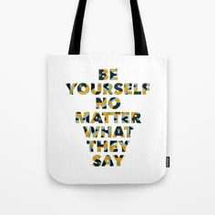 """Tote bag - """"Be yourself no matter what they say"""" typography quote. Quote Typography, G Man, No Matter What, Shopping Bag, Life Quotes, Reusable Tote Bags, Sayings, Stuff To Buy, Quotes About Life"""