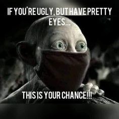 If you're ugly but have pretty eyes. Lord of the rings Sméagol Memes Humor, Funny Af Memes, Really Funny Memes, Funny Relatable Memes, Funniest Memes, Hilarious Sayings, Hilarious Animals, Funny Humor Quotes, Funny Animal